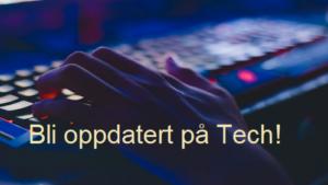 Bli oppdatert på Tech – Teknologitrendene du bør kjenne til i 2019